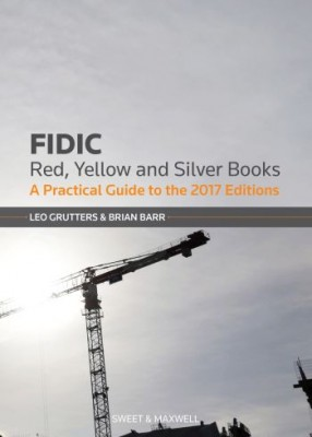 FIDIC Red, Yellow and Silver Book: A Practical Guide (2ed)