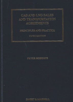 Gas and LNG Sales and Transportation Agreements: Principles and Practice (5ed)