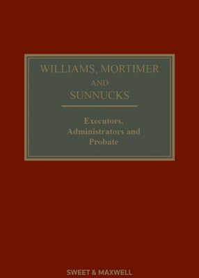 Williams, Mortimer & Sunnucks: Executors, Administrators & Probate (21ed)