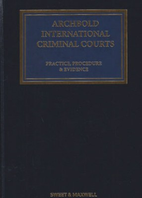 Archbold: International Criminal Courts: Practice, Procedure & Evidence (5ed)