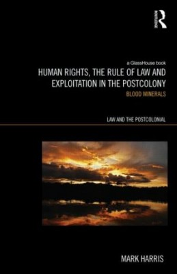 Human Rights, the Rule of Law and Exploitation in the Postcolony: Blood Minerals