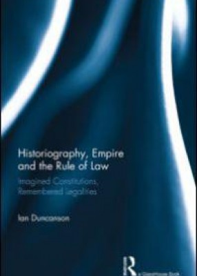 Historiography, Empire and the Rule of Law: Imagined Constitutions, Remembered Legalities