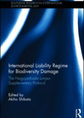 International Liability Regime for Biodiversity Damage: The Nagoya-Kuala Lumpur Supplementary Protocol
