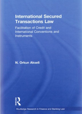 International Secured Transactions Law: Facilitation of Credit and International Conventions and Instruments (pb)