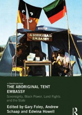 Aboriginal Tent Embassy: Sovereignty, Black Power, Land Rights and the State (pb)