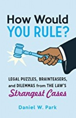 How Would You Rule?: Legal Puzzles, Brainteasers, and Dilemmas from the Law's Strangest Cases