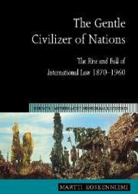 Gentle Civilizer of Nations: Rise and Fall of International Law 1870-1960