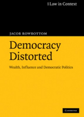 Democracy Distorted: Wealth, Influence and Democratic Politics