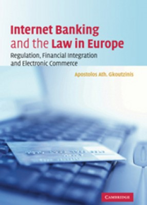 Internet Banking & the Law in Europe: Regulation, Financial Integration & Electronic Commerce