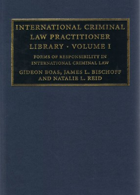 International Criminal Law Practitioner Library Volume 1: Forms of Responsibility in International Law