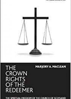 Crown Rights of the Redeemer: Spiritual Freedom of the Church of Scotland