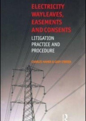 Electricity Wayleaves, Easement and Consents: Litigation, Practice and Procedure