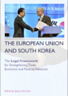 European Union and South Korea: The Legal Framework for Strengthening Trade, Economic and Political Relations
