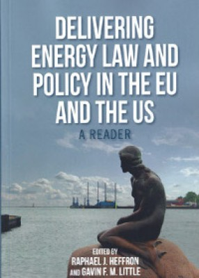 Delivering Energy Law and Policy in EU and US: A Reader