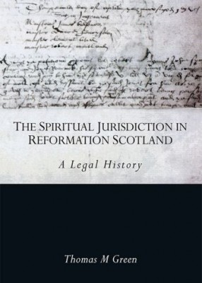 Spiritual Jurisdiction in Reformation Scotland: a Legal History
