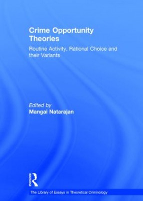Crime Opportunity Theories: Routine Activity, Rational Choice and their Variants