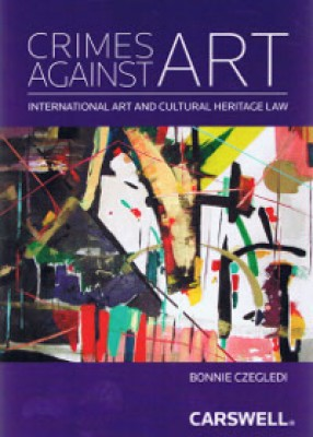 Crimes Against Art: International Art and Cultural Heritage Law