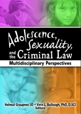 Adolescence, Sexuality, and the Criminal Law Multidisciplinary Perspectives