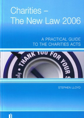 Charities - New Law 2006: A Practical Guide to the Charities Acts