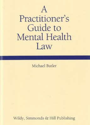 A Practitioner's Guide to Mental Health Law (Wildy Practice Guide)