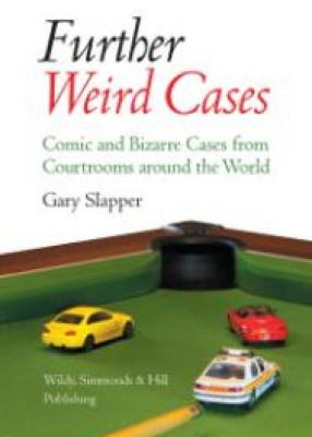 Further Weird Cases: Comic and Bizarre Cases from Courtrooms around the World