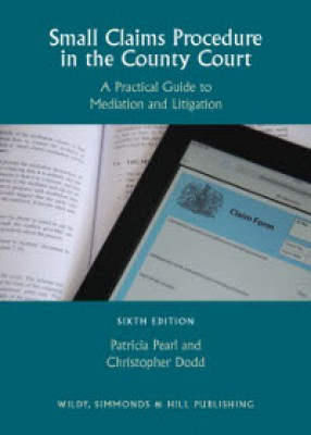 Small Claims Procedure in the County Court: A Practical Guide to Mediation and Litigation (6ed)