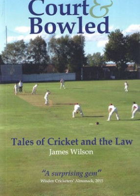 Court and Bowled: Tales of Cricket and the Law Pb