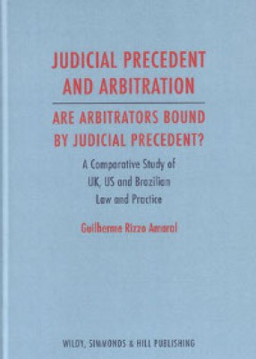 Judicial Precedent and Arbitration – Are Arbitrators Bound by Judicial Precedent? A Comparative Study Among the United Kingdom, the United States and Brazil