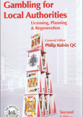 Gambling for Local Authorities: Licensing, Planning and Regeneration (2ed)