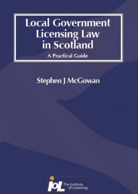 Local Government Licensing Law in Scotland: A Practical Guide