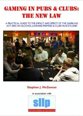 Gaming in Pubs and Clubs: The New Law - Practical Guide to the Impact and Effect of the Gambling Act 2005 on Alcohol-licensed Premises and Clubs in Scotland