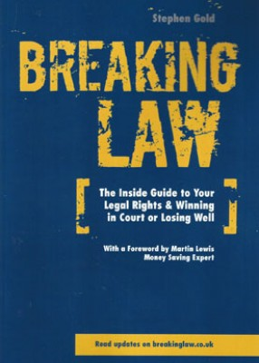 Breaking Law: The Inside Guide to Your Legal Rights & Winning in Court or Losing Well