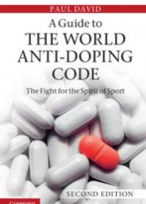 Guide to the World Anti-Doping Code: A Fight for the Spirit of Sport (2ed)