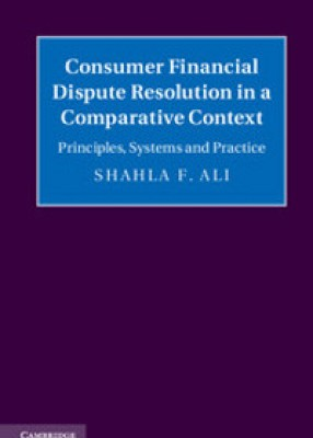 Consumer Financial Dispute Resolution in a Comparative Context: Principles, Systems and Practice