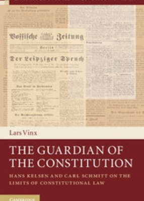 Guardian of the Constitution: Hans Kelsen and Carl Schmitt on the Limits of Constitutional Law