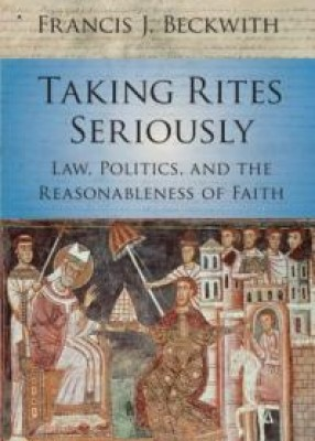 Taking Rites Seriously: Law, Politics and the Reasonableness of Faith