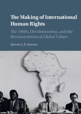 Making of International Human Rights: The 1960s, Decolonization, and the Reconstruction of Global Values