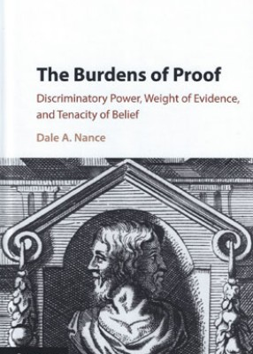 Burdens of Proof: Discriminatory Power, Weight of Evidence, and Tenacity of Belief