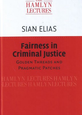 Hamlyn Lectures 2016 Fairness in Criminal Justice: Golden Threads and Pragmatic Patches