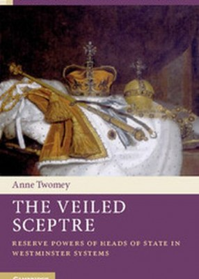 Veiled Sceptre: Reserve Powers of Heads of State in Westminster Systems