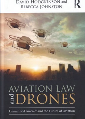 Aviation Law and Drones: Unmanned Aircraft and the Future of Aviation