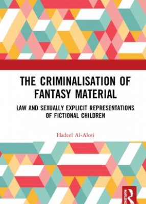 Criminalisation of Fantasy Material: Law and Sexually Explicit Representations of Fictional Children