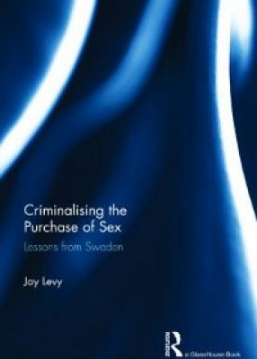 Criminalising the Purchase of Sex: Lessons from Sweden