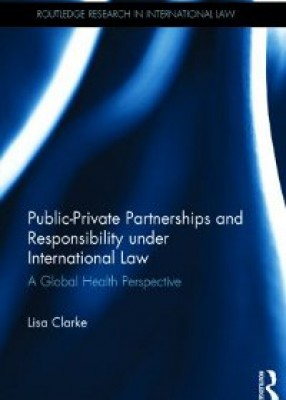 Public-Private Partnerships and Responsibility under International Law: A Global Health Perspective