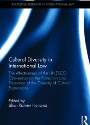 Cultural Diversity in International Law: The Effectiveness of the UNESCO Convention on the Protection and Promotion of the Diversity of Cultural Expressions