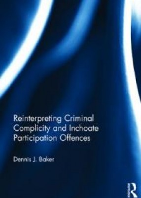 Reinterpreting Criminal Complicity and Inchoate Participation Offences