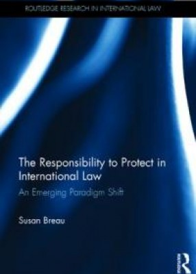 Responsibility to Protect in International Law: An Emerging Paradigm Shift