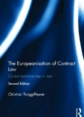 Europeanisation of Contract Law: Current Controversies in Law (2ed)