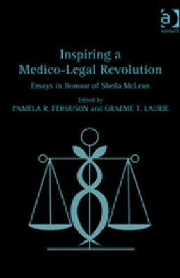 Inspiring a Medico-Legal Revolution: Essays in Honour of Sheila McLean