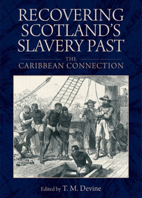 Recovering Scotland's Slavery Past : The Caribbean Connection